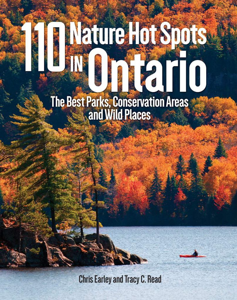 110 Nature Hot Spots in Ontario: The Best Parks, Conservation Areas and Wild Places (Chris Earley and Tracy C. Read, xuất bản bởi Firefly Books năm 2018, $30)